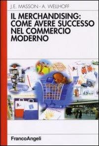 Il merchandising: come avere successo nel commercio: Alain Wellhoff; Jean-Émile