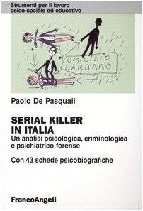 9788846425317: Serial killer in Italia. Un'analisi psicologica, criminologica e psichiatrico-forense. Con 43 schede psicobiografiche