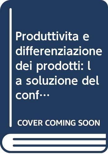 9788846425454: Produttività e differenziazione dei prodotti: la soluzione del conflitto. Come ridurre i tempi di set-up con il metodo RTS (Rapid tool setting) (Formazione permanente-Pratica di)