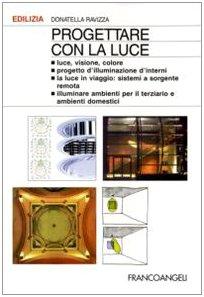 9788846426512: Progettare con la luce. Luce, visione, colore. Progetto d'illuminazione d'interni. La luce in viaggio: sistemi a sorgente remota. Illuminare aree specifiche...