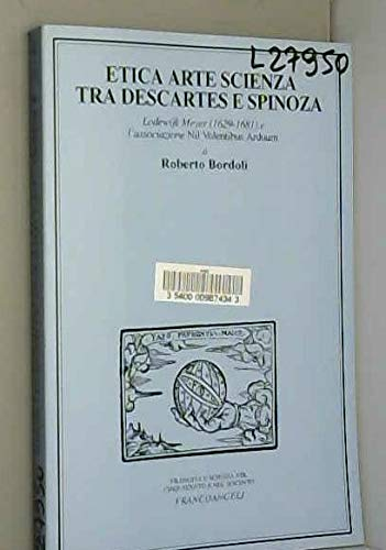 Etica arte scienza tra Descartes e Spinoza.: Roberto Bordoli