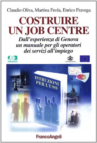 9788846432582: Costruire un job centre. Dall'esperienza di Genova un manuale per gli operatori dei servizi all'impiego
