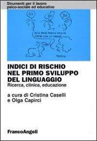 9788846433251: Indici di rischio nel primo sviluppo del linguaggio. Ricerca, clinica, educazione
