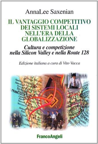 Il vantaggio competitivo dei sistemi locali nell'era della globalizzazione. Cultura e competizione nella Silicon Valley e nella Route 128 (8846439716) by [???]