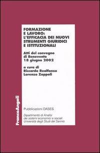 9788846449504: Formazione e lavoro: l'efficacia dei nuovi strumenti giuridici e istituzionali. Atti del Convegno (Benevento, 12 giugno 2002)