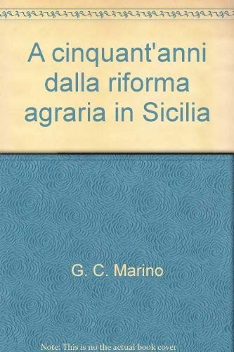 A cinquant'anni dalla Riforma agraria in Sicilia.: Marino,Giuseppe Carlo (a cura di).