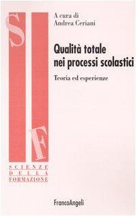 9788846454454: Qualità totale nei processi scolastici. Teoria ed esperienze