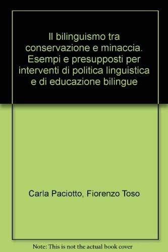 Il bilinguismo tra conservazione e minaccia. Esempi: Paciotto, Carla; Toso,