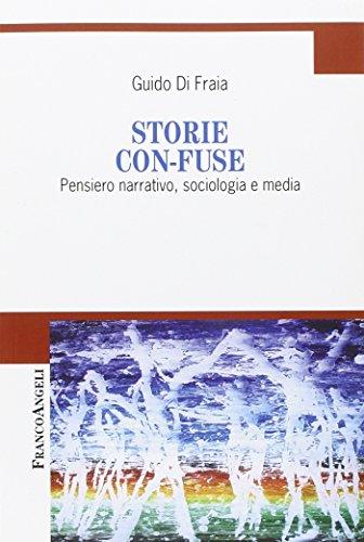 9788846459220: Storie con-fuse. Pensiero narrativo, sociologia e media