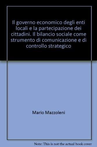 9788846459626: Il governo economico degli enti locali e la partecipazione dei cittadini. Il bilancio sociale come strumento di comunicazione e di controllo strategico