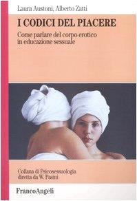9788846460530: I codici del piacere. Come parlare del corpo erotico in educazione sessuale