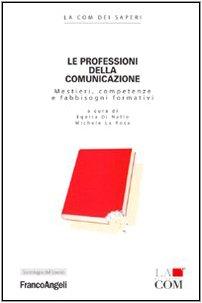 Le professioni della comunicazione. Mestieri, competenze e