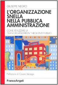 9788846464965: L'organizzazione snella nella pubblica amministrazione. Come realizzare la «lean organization» negli enti pubblici