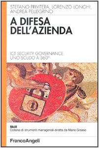 A difesa dell'azienda. Ict Security Governance: uno: Privitera, Stefano; Longhi,