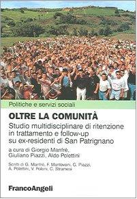 9788846470553: Oltre la comunità. Studio multidisciplinare di ritenzione in trattamento e follow-up su ex-residenti di San Patrignano