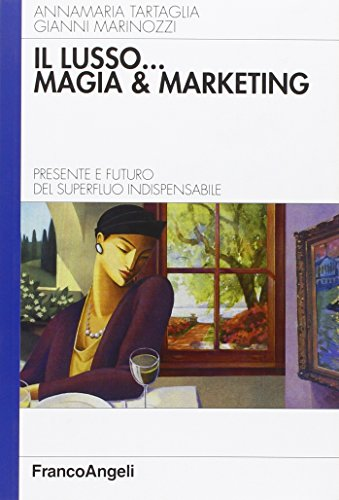 9788846471987: Il lusso... magia e marketing. Presente e futuro del superfluo indispensabile (Azienda moderna)