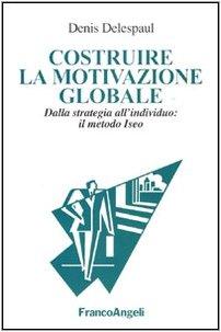 Costruire la motivazione globale. Dalla strategia all'individuo: Denis Delespaul