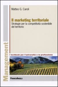 9788846478610: Il marketing territoriale. Strategie per la competitività sostenibile del territorio