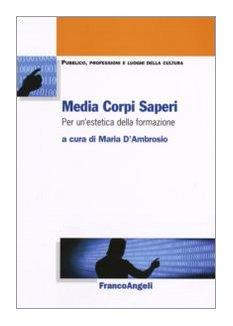 MEDIA CORPI SAPERI. PER UN'ESTETICA DELLA FORMAZIONE: D'AMBROSIO MARIA (A
