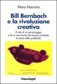 Bill Bernbach e la rivoluzione creativa. Il: Mara Mancina
