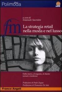 9788846488251: La strategia retail nella moda e nel lusso. Dalla marca, al negozio, al cliente: scenari e tendenze (Fashion marketing)