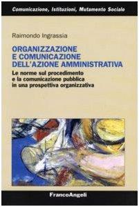 9788846489333: Organizzazione e comunicazione dell'azione amministrativa. Le norme sul procedimento e la comunicazione pubblica in una prospettiva organizzativa