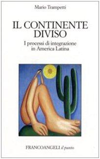 9788846490124: Il continente diviso. I processi d'integrazione in America latina