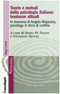 9788846492982: Teorie e metodi della psicologia italiana: tendenze attuali. In memoria di Angelo Majorana, psicologo in terra di confine