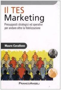 9788846497321: Il Tes Marketing. Presupposti strategici ed operativi per andare oltre la fidelizzazione