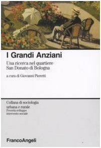 9788846498663: I grandi anziani. Una ricerca nel quartiere San Donato di Bologna