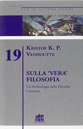 9788846506764: Sulla vera filosofia. Un'archeologia della filosofia cristiana (Saggi per il nostro tempo)