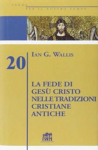 9788846506948: La fede di Gesù Cristo nelle tradizioni cristiane antiche