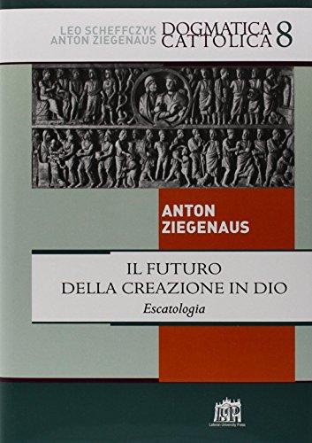 9788846509581: Il futuro della creazione in Dio. Escatologia (Dogmatica Cattolica)