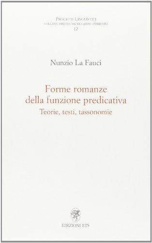Forme romanze della funzione predicativa: Teorie, testi, tassonomie.: La Fauci, Nunzio