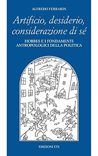 9788846703941: Artificio, desiderio, considerazione di se: Hobbes e i Fondamenti Antropologici della Politica