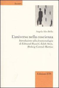 9788846707697: L'universo nella coscienza. Introduzione alla fenomenologia di Edmund Husserl, Edith Stein, Hedwig Conrad-Martius (Incontri)
