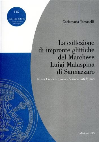 9788846708373: La collezione di impronte glittiche del marchese Luigi Malaspina di Sannazzaro (Università di Pavia)