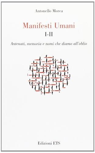 Manifesti Umani I-II. Antenati, memoria e nomi: Morea,Antonello.