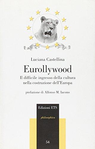 Eurollywood. Il difficile ingresso della cultura nella costruzione dell'Europa - Castellina, Luciana