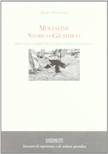 9788846725783: Moleskine storico-giuridico. Appunti e schede tra storia, diritto e politica (Incontri di esper. e di cult. giuridica)