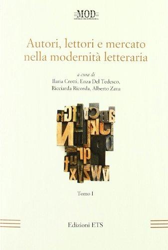 Autori, Lettori e Mercato Nella Modernita Letteraria. Tomo I: Ilaria Crotti; Enza Del Tedesco; ...