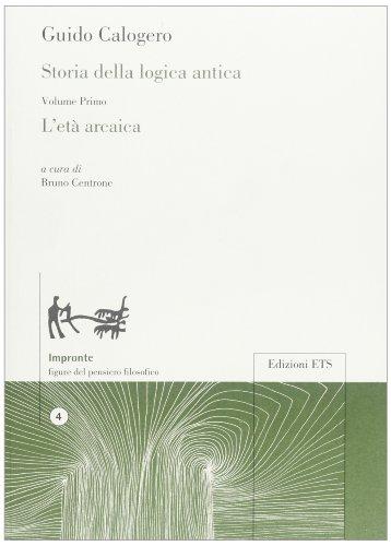 9788846732729: Storia della logica antica vol. 1 - L'età arcaica