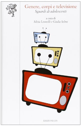 9788846736024: Genere, corpi e televisione. Sguardi di adolescenti