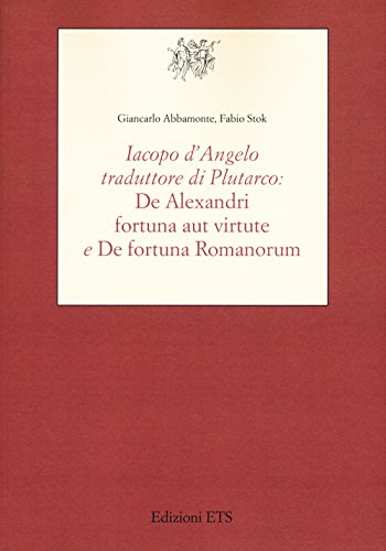 9788846749680: Iacopo D'Angelo traduttore di Plutarco. «De Alexandri fortuna aut virtute» e «De fortuna romanorum»