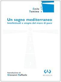 Un sogno mediterraneo. Intellettuali e utopia del mare di pace (8846920430) by Emile Temime