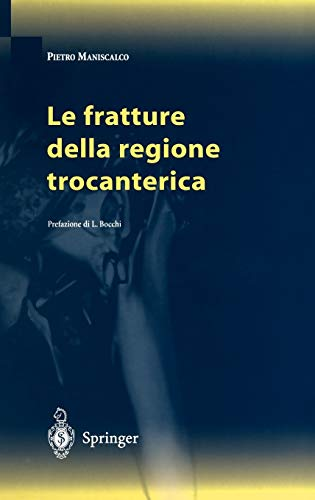 Le fratture della regione trocanterica (Italian Edition): Maniscalco, P. [Editor];