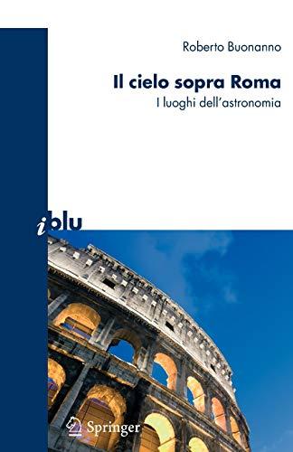 Il cielo sopra a Roma. I luoghi dell'astronomia: ROBERTO BUONANNO
