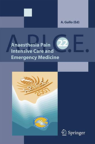 9788847007727: Anaesthesia, Pain, Intensive Care and Emergency A.P.I.C.E.: Proceedings of the 22st Postgraduate Course in Critical Medicine Venice-Mestre, Italy - November 9-11, 2007