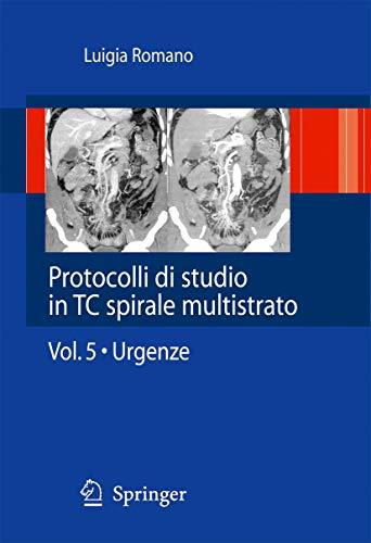 9788847015715: Protocolli di studio in TC spirale multistrato: Volume 5 - Urgenze (Italian Edition)
