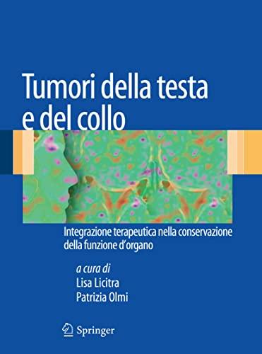 Tumori della testa e del collo : Integrazione terapeutica nella conservazione della funzione d'organo - Lisa Licitra
